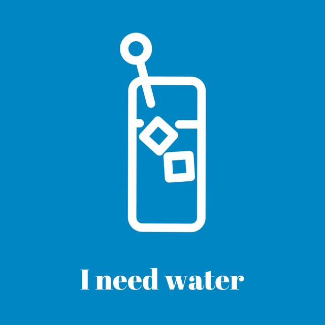I need water